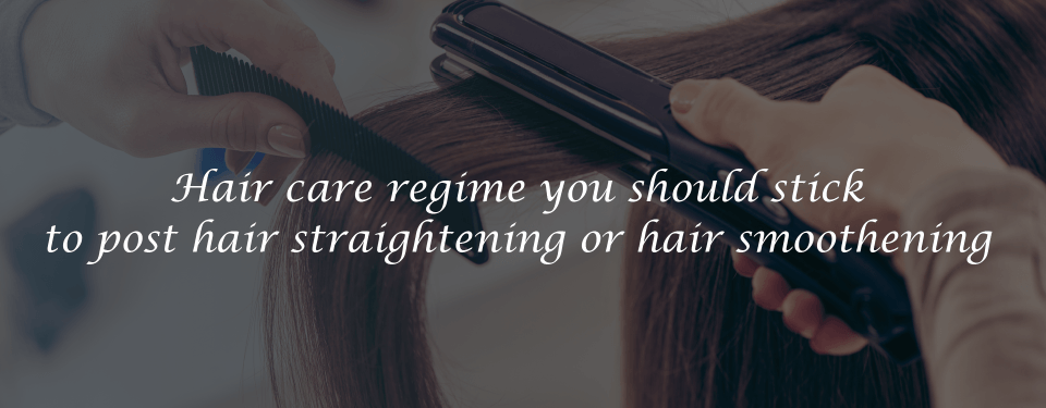 The Ultimate Guide to Hair care Regime | Hair straightening & smoothening