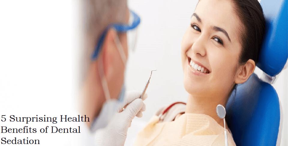 5 Surprising Health Benefits of Dental Sedation