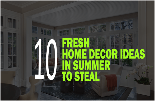 10 FRESH HOME DECOR IDEAS IN SUMMER TO STEAL
