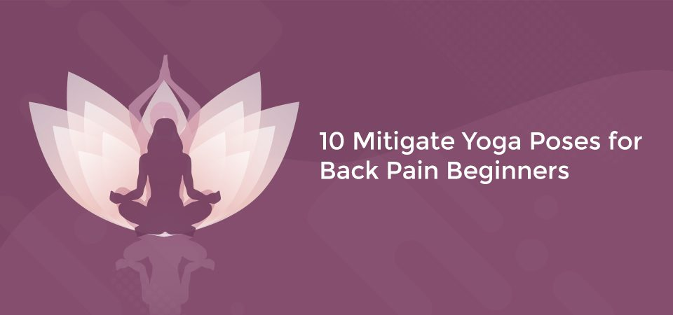 10 mitigate yoga poses for back pain beginners