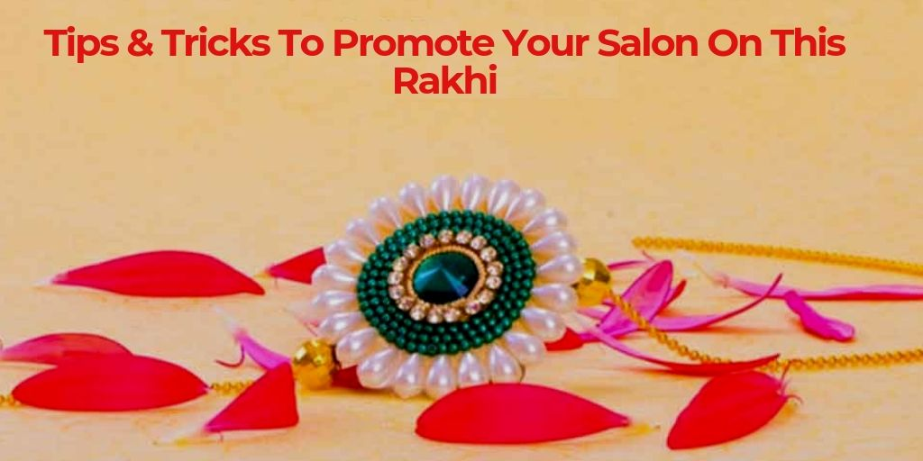 Tips & tricks to promote your salon on this rakhi