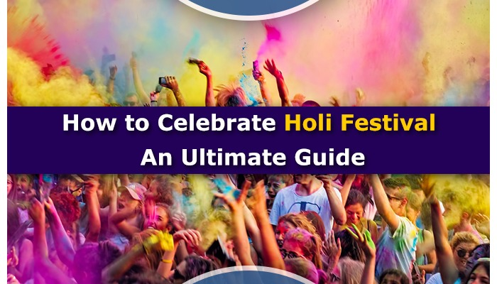 How to Celebrate Holi Festival – An Ultimate Guide