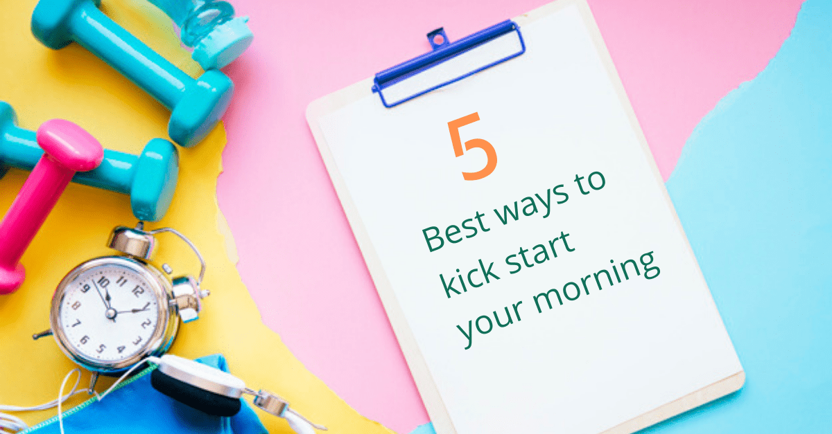 Best ways to kick start your morning ?
