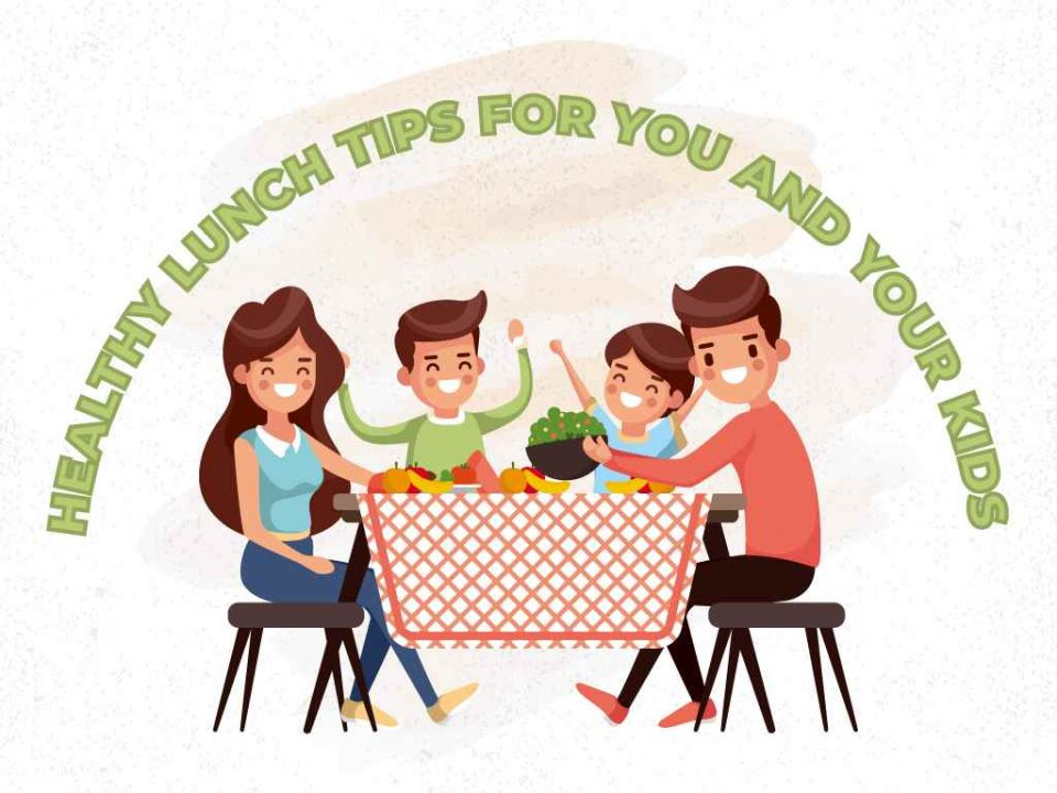 Healthy Lunch Tips For You and Your Kids