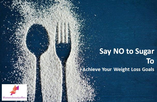 Sugar and Weight Loss: Say NO to Sugar to Achieve Your Weight Loss Goals