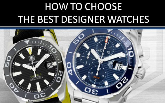 HOW TO CHOOSE THE BEST DESIGNER WATCHES