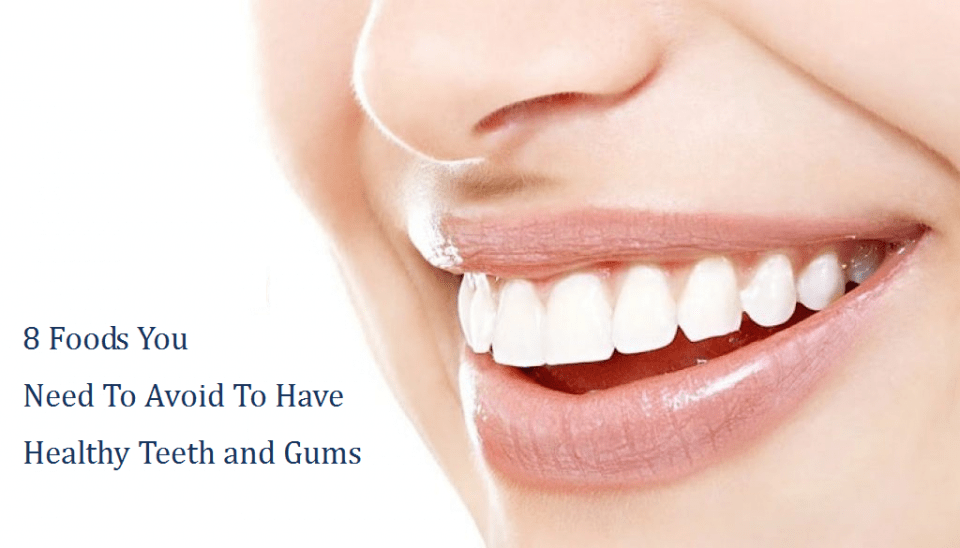 8 Foods You Need To Avoid To Have Healthy Teeth and Gums
