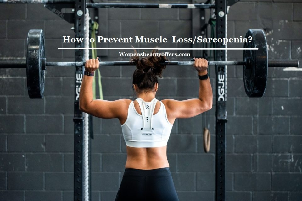 How to Prevent Muscle  Loss/Sarcopenia?