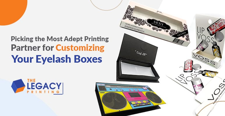 Picking the Most Adept Printing Partner for Customizing Your Eyelash Boxes