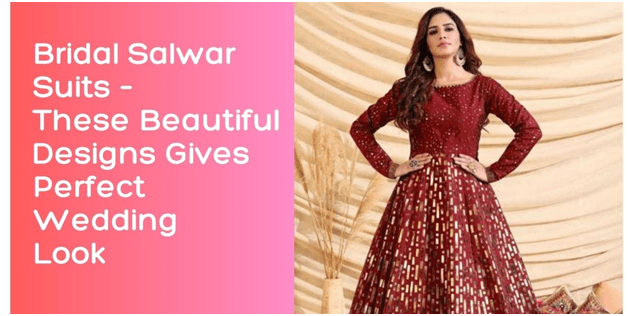 Bridal Salwar Suits – These Beautiful Designs Gives Perfect Wedding Look